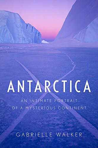 Antarctica: An Intimate Portrait of a Mysterious Continent Antarctica Book