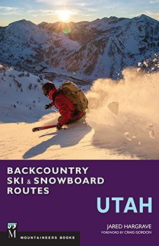 Backcountry Ski and Snowboard Routes: Utah Skiing Book