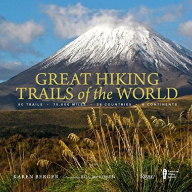 Great Hiking Trails Of The World: 80 Trails, 75000 Miles, 38 Countries, 6 Continents Hiking Book