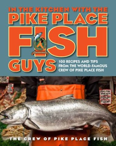 In The Kitchen With Pike Place Fish Guys Fish Cookbook