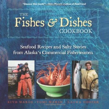 Seafood Recipes and Salty Stories From Alaska's Commercial Fisherwomen Fish Cookbook