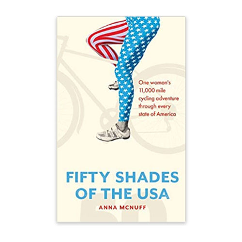 50 Shades Of The USA: One Woman's 11,000 Mile Cycling Adventure, Anna McNuff
