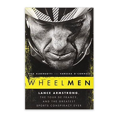 Wheelmen: Lance Armstrong, The Tour De France, And The Greatest Sports Conspiracy Ever , Reed Albergotti & Vanessa O'Connell